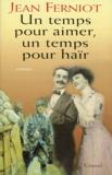 Jean Ferniot - Un temps pour aimer, un temps pour haïr.