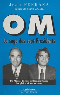 Jean Ferrara et Claude Nucera - OM, la saga des sept présidents - De Leclerc à Tapie, la gloire et ses revers.