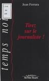 Jean Ferrara - Tirez sur le journaliste !.