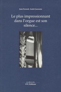 Jean Ferrard et André Janssens - Le plus impressionnant dans l'orgue est son silence....