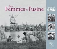 Jean Ferrette - Les femmes et l'usine - Au temps de la SMN.