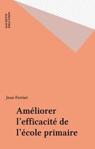 Jean Ferrier - Améliorer l'efficacité de l'école primaire - Rapport à Ségolène Royal, Ministre déléguée, chargée de l'Enseignement scolaire.