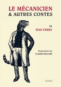 Jean Ferry - Le mécanicien & autres contes.