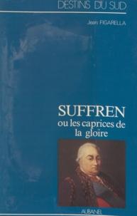 Jean Figarella - Suffren ou Les caprices de la gloire - Episodes de la rivalité franço-anglaise sur mer au XVIIIe siècle.