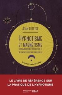 Jean Filiatre - Hypnotisme et magnétisme - Somnambulisme, suggestion et télépathie, influence impersonnelle.