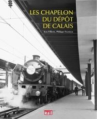Jean Filliette et Philippe Feunteun - Les Chapelon du dépôt de Calais.