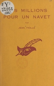 Jean Fiolle et Albert Pigasse - Des millions pour un navet.