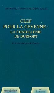 Jean Fleury et Michel Burguet - Clef pour la Cévenne, la châtellennie de Durfort - Une histoire pour l'Histoire.