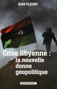 Jean Fleury - Crise libyenne: la nouvelle donne géopolitique.