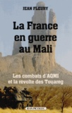 Jean Fleury - La France en guerre au Mali - Les combats d'AQMI et la révolte des Touareg.