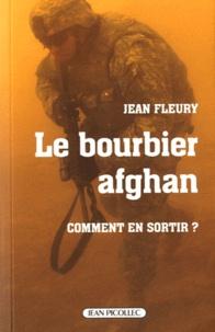 Jean Fleury - Le bourbier afghan - Comment en sortir ?.