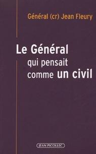 Jean Fleury - Le général qui pensait comme un civil.