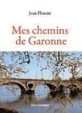 Jean Florent - Mes chemins de Garonne.