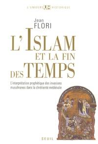 Jean Flori - L'Islam et la fin des temps - L'interprétation prophétique des invasions musulmanes dans la chrétienté médiévale.