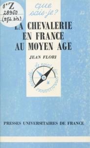 Jean Flori - La chevalerie en France au Moyen âge.