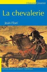 Jean Flori - La chevalerie.