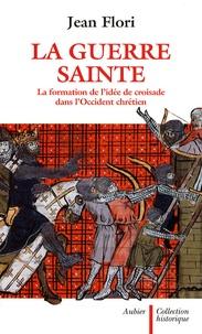 Jean Flori - La guerre sainte - La formation de l'idée de croisade dans l'Occident chrétien.