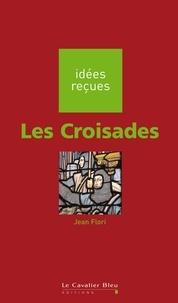 Jean Flori - Les Croisades.