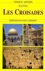 Jean Flori - Les Croisades - Origines, réalisations, institutions, déviations.