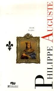 Jean Flori - Philippe Auguste - La naissance de l'Etat monarchique.