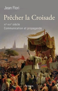 Jean Flori - Prêcher la croisade (XIe-XIIIe siècle) - Communication et propagande.