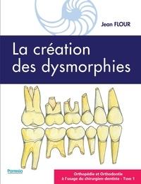 Orthopédie et orthodontie à l'usage du chirurgien-dentiste- Tome 1, La création des dysmorphies - Jean Flour pdf epub