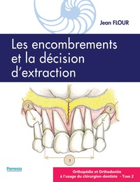 Jean Flour - Orthopédie et orthodontie à l'usage du chirurgien-dentiste - Tome 2, Les encombrements et la décision d'extraction.