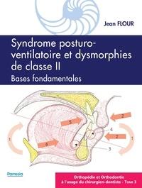 Orthopédie et orthodontie à l'usage du chirurgien-dentiste- Tome 3, Syndrome posturo-ventilatoire et dysmorphies de classe II, bases fondamentales - Jean Flour pdf epub