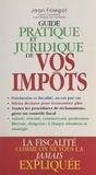 Jean Folégot - Guide pratique et juridique de vos impôts.
