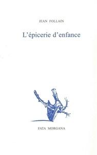 Jean Follain - L'épicerie d'enfance.
