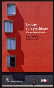 Le juge et le psychiatre - Une tension nécessaire.pdf