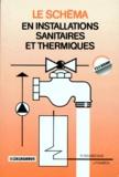 Jean Fonséca et Robert Delebecque - Le Schéma en installations sanitaires et thermiques.
