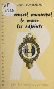 Jean Fonteneau - Le Conseil municipal, le maire, les adjoints.