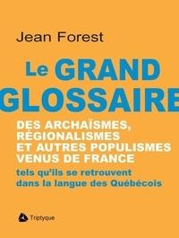 Jean Forest - Le grand glossaire des archaïsmes, régionalismes et autres populismes venus de France.