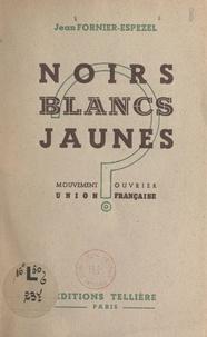 Jean Fornier-Espezel - Noirs, blancs, jaunes - Mouvement ouvrier Union française.