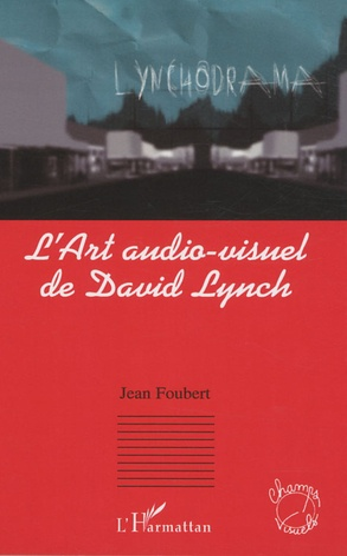 Jean Foubert - L'art audio-visuel de David Lynch.