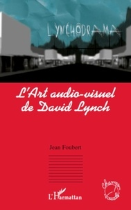 Jean Foubert - L'art audio-visuel de David Lynch.