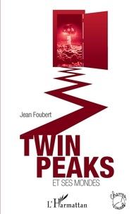 Jean Foubert - Twin Peaks et ses mondes.