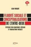 Jean Foucart - Fluidité sociale et conceptualisations de l'entre-deux - Systèmes semi-chaotiques, réseaux et transactions sociales.