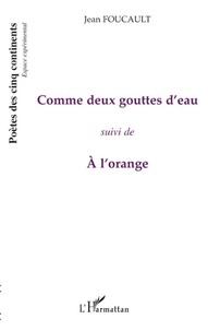 Jean Foucault - Comme deux gouttes d'eau - Suivi de A l'orange.