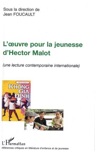 Jean Foucault - L'oeuvre pour la jeunesse d'Hector Malot - (Une lecture contemporaine internationale).