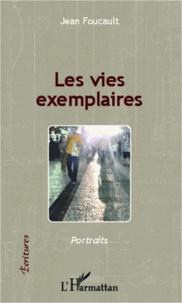 Jean Foucault - Les vies exemplaires.