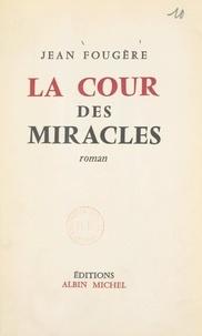 Jean Fougère et Jean Duché - La cour des miracles.