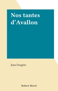Jean Fougère - Nos tantes d'Avallon.