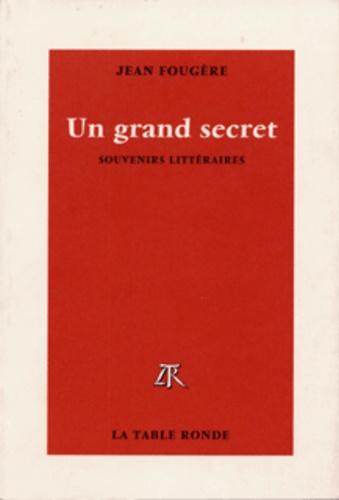 Jean Fougère - Un grand secret - Souvenirs littéraires.