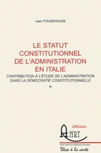 Le statut constitutionnel de ladministration en Italie - Contribution à létude de ladministration dans la démocratie constitutionnelle.pdf