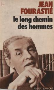 Jean Fourastié et Max Gallo - Le long chemin des hommes.