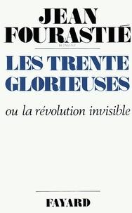 Jean Fourastié - Les Trente Glorieuses - Ou la révolution invisible de 1946 à 1975.