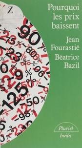 Jean Fourastié et Béatrice Bazil - Pourquoi les prix baissent.