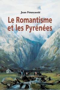 Jean Fourcassié - Le Romantisme et les Pyrénées.